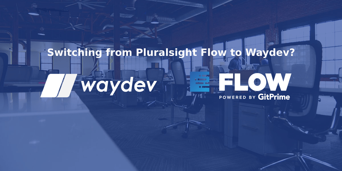 Switching from Pluralsight Flow, Gitprime to Waydev